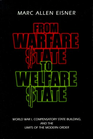 From Warfare State to Welfare State World War I, Compensatory State Building, and the Limits of the Modern Order  2000 9780271019963 Front Cover