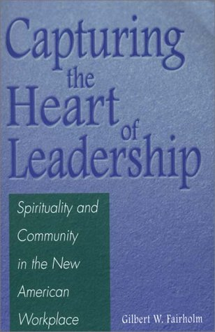 Capturing the Heart of Leadership Spirituality and Community in the New American Workplace  2000 9780275970963 Front Cover
