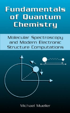 Fundamentals of Quantum Chemistry Molecular Spectroscopy and Modern Electronic Structure Computations  2001 9780306465963 Front Cover