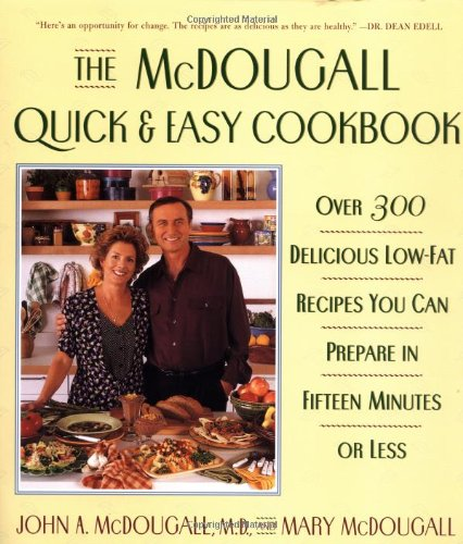 McDougall Quick and Easy Cookbook Over 300 Delicious Low-Fat Recipes You Can Prepare in Fifteen Minutes or Less N/A edition cover