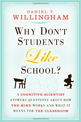 Why Don't Students Like School? A Cognitive Scientist Answers Questions about How the Mind Works and What It Means for the Classroom  2009 9780470591963 Front Cover