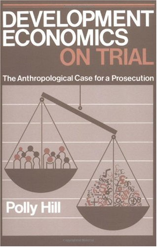 Development Economics on Trial The Anthropological Case for a Prosecution N/A edition cover