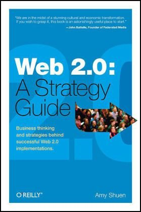 Web 2.0 A Strategy Guide - Business Thinking and Strategies Behind Successful Web 2.0 Implementations  2007 edition cover