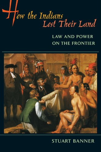 How the Indians Lost Their Land Law and Power on the Frontier  2005 edition cover