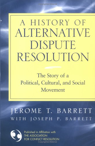 History of Alternative Dispute Resolution The Story of a Political, Social, and Cultural Movement  2004 edition cover
