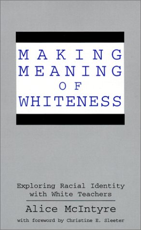 Making Meaning of Whiteness Exploring Racial Identity with White Teachers  1997 edition cover
