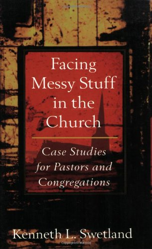 Facing Messy Stuff in the Church Case Studies for Pastors and Congregations  2004 edition cover