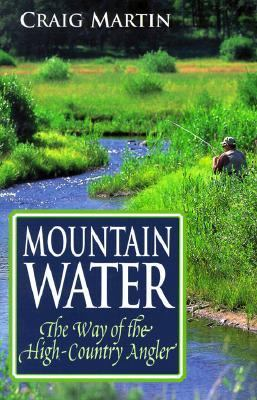 Mountain Water The Way of the High-Country Angler  1999 9780871088963 Front Cover