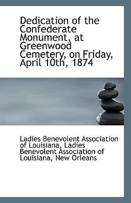 Dedication of the Confederate Monument, at Greenwood Cemetery, on Friday, April 10th 1874 N/A 9781113369963 Front Cover