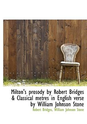 Milton's Prosody by Robert Bridges and Classical Metres in English Verse by William Johnson Stone N/A 9781115336963 Front Cover