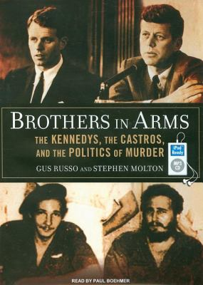 Brothers in Arms: The Kennedys, the Castros, and the Politics of Murder  2008 9781400159963 Front Cover