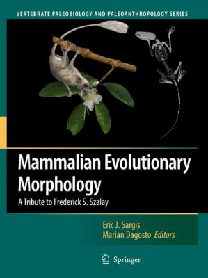 Mammalian Evolutionary Morphology A Tribute to Frederick S. Szalay  2008 9781402069963 Front Cover