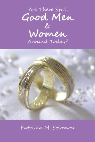Are There Still Good Men & Women Around Today?:   2013 9781483668963 Front Cover