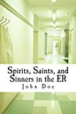 Spirits, Saints, and Sinners in the ER Real Stories of the ER Large Type  9781492817963 Front Cover
