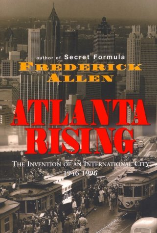 Atlanta Rising The Invention of an International City 1946-1996 N/A edition cover