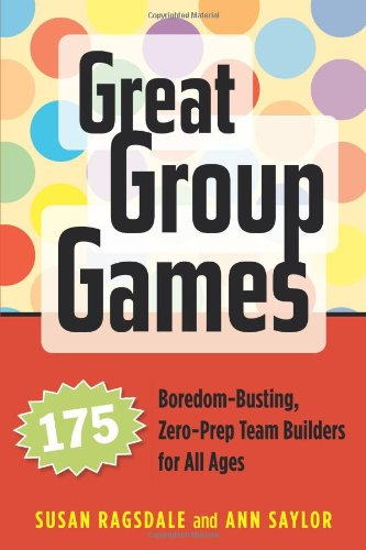Great Group Games 175 Boredom-Busting, Zero-Prep Team Builders for All Ages  2007 edition cover