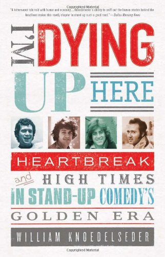 I'm Dying up Here Heartbreak and High Times in Stand-Up Comedy's Golden Era N/A edition cover