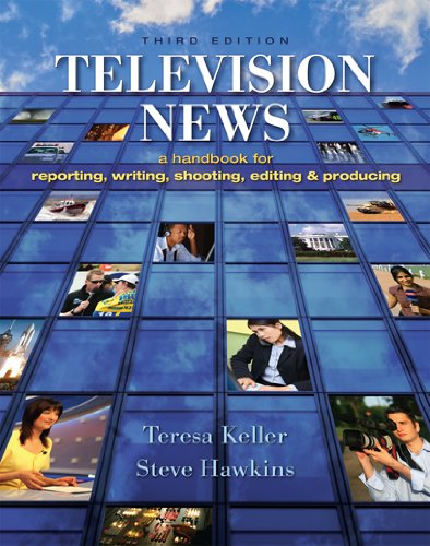 Television News A Handbook for Reporting, Writing, Shooting, Editing and Producing 3rd 2009 (Revised) edition cover