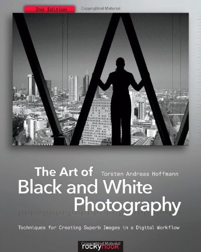 Art of Black and White Photography Techniques for Creating Superb Images in a Digital Workflow 2nd 2011 edition cover