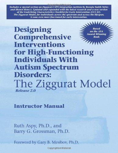 * Designing Comprehensive Interventions for High-Functioning Individuals with Autism Spectrum Disorders The Ziggurat Model-Release 2. 0  2012 9781934575963 Front Cover