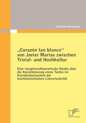 Coraz�n Tan Blanco Von Javier Mar�as Zwischen Trivial- und Hochkultur   2010 9783836691963 Front Cover