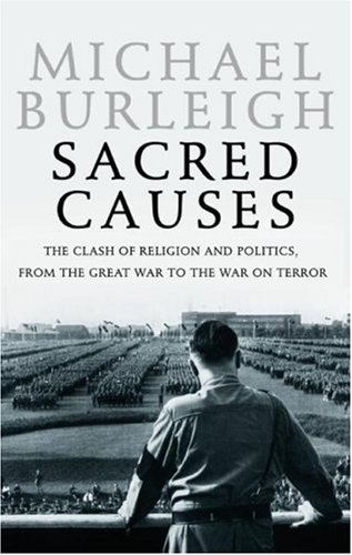 Sacred Causes The Clash of Religion and Politics, from the Great War to the War on Terror N/A edition cover