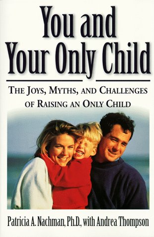You and Your Only Child The Joys, Myths, and Challenges of Raising an Only Child  1998 9780060928964 Front Cover