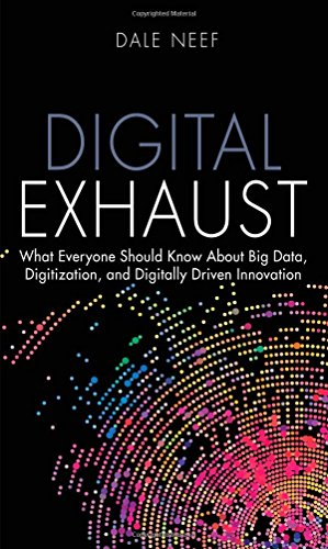 Digital Exhaust What Everyone Should Know about Big Data, Digitization and Digitally Driven Innovation  2015 9780133837964 Front Cover