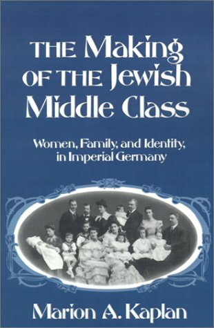 Making of the Jewish Middle Class Women, Family, and Identity in Imperial Germany  1991 (Reprint) edition cover