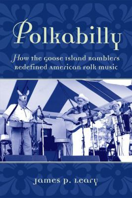 Polkabilly How the Goose Island Ramblers Redefined American Folk Music  2010 9780199756964 Front Cover