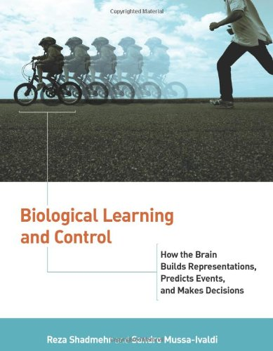 Biological Learning and Control How the Brain Builds Representations, Predicts Events, and Makes Decisions  2012 9780262016964 Front Cover