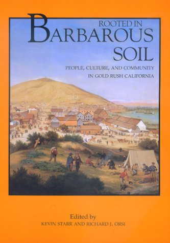 Rooted in Barbarous Soil People, Culture and Community in Gold Rush California  2000 edition cover
