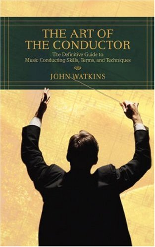 Art of the Conductor The Definitive Guide to Music Conducting Skills, Terms, and Techniques  2007 edition cover