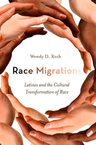 Race Migrations Latinos and the Cultural Transformation of Race  2012 edition cover