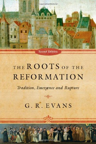 Roots of the Reformation Tradition, Emergence and Rupture 2nd (Revised) edition cover