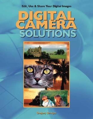 Digital Camera Solutions Edit, Print and Use Your Digital Photos Effectively  2000 9780966288964 Front Cover