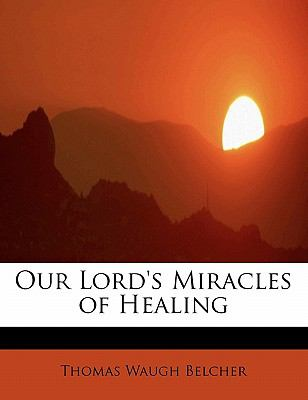 Our Lord's Miracles of Healing  N/A 9781115441964 Front Cover