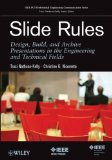 Slide Rules Design, Build, and Archive Presentations in Engineering and Technical Fields  2014 9781118002964 Front Cover