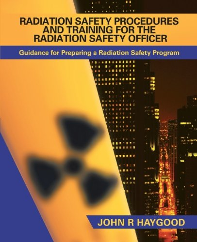 Radiation Safety Procedures and Training for the Radiation Safety Officer Guidance for Preparing a Radiation Safety Program  2001 9781491705964 Front Cover