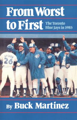 From Worst to First The Toronto Blue Jays In 1985 N/A 9781550051964 Front Cover