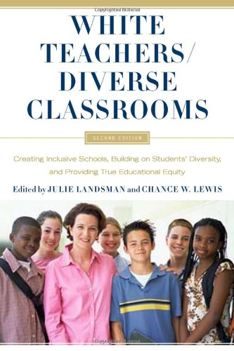 White Teachers - Diverse Classrooms Creating Inclusive Schools, Building on Students' Diversity, and Providing True Educational Equity 2nd 2010 edition cover