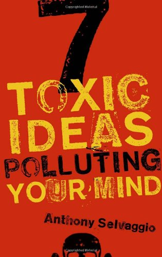 7 Toxic Ideas Polluting Your Mind  2011 9781596381964 Front Cover