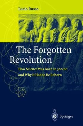 Forgotten Revolution How Science Was Born in 300 BC and Why It Had to Be Reborn  2004 edition cover