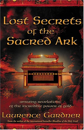 Lost Secrets of the Sacred Ark: Amazing Revelations of the Incredible Power of Gold   2004 9780007142965 Front Cover