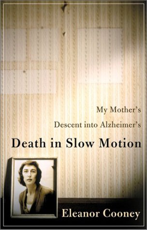 Death in Slow Motion My Mother's Descent into Alzheimer's  2003 9780066213965 Front Cover