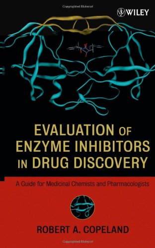 Evaluation of Enzyme Inhibitors in Drug Discovery A Guide for Medicinal Chemists and Pharmacologists  2005 edition cover