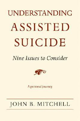 Understanding Assisted Suicide Nine Issues to Consider  2007 edition cover