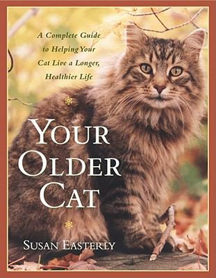 Your Older Cat A Complete Guide to Nutrition, Natural Health Remedies, and Veterinary Care N/A 9780743233965 Front Cover