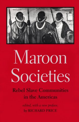 Maroon Societies Rebel Slave Communities in the Americas 3rd 1996 (Reprint) edition cover