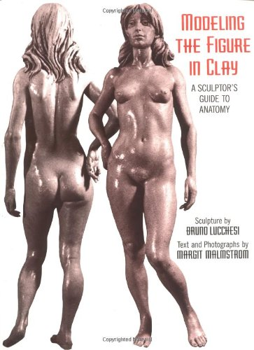 Modeling the Figure in Clay A Sculptor's Guide to Anatomy 30th 1996 (Anniversary) 9780823030965 Front Cover
